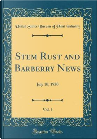 Stem Rust and Barberry News, Vol. 1 by United States Bureau of Plant Industry