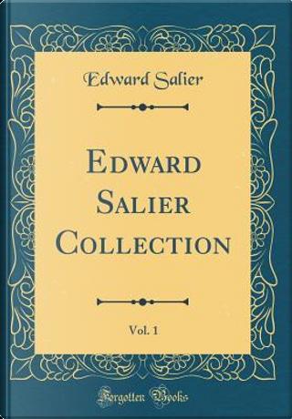 Edward Salier Collection, Vol. 1 (Classic Reprint) by Edward Salier
