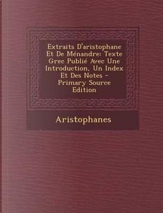Extraits D'Aristophane Et de Menandre by Aristophanes