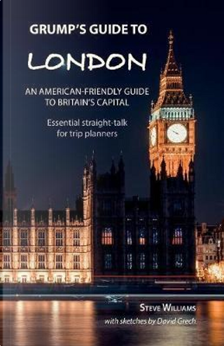 Grump's Guide to London by Steve Williams