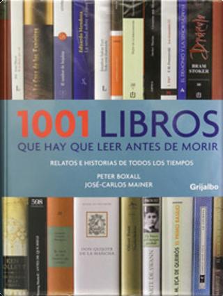 1001 libros que hay que leer antes de morir by Peter Boxall, Jose-Carlos Mainer