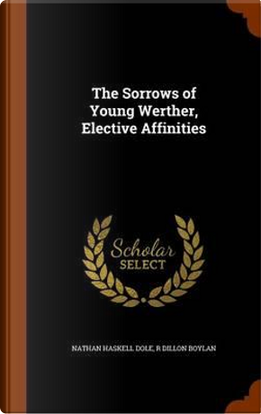 The Sorrows of Young Werther, Elective Affinities by Nathan Haskell Dole
