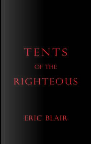Tents of the Righteous by Eric Blair