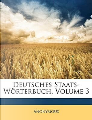 Deutsches Staats-Wörterbuch, Volume 3 by ANONYMOUS