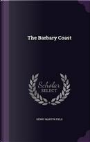 The Barbary Coast by Henry Martyn Field