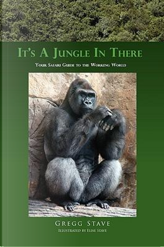 It's a Jungle in There by Gregg Stave