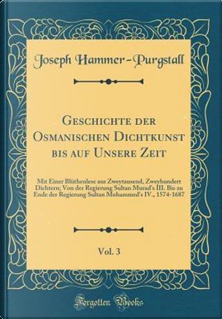 Geschichte der Osmanischen Dichtkunst bis auf Unsere Zeit, Vol. 3 by Joseph Hammer-Purgstall