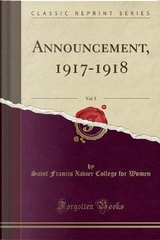 Announcement, 1917-1918, Vol. 5 (Classic Reprint) by Saint Francis Xavier College for Women