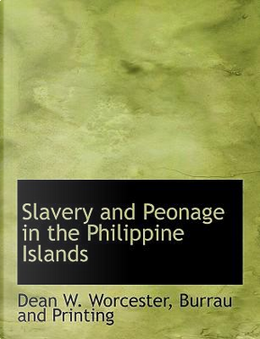 Slavery and Peonage in the Philippine Islands by Dean W. Worcester