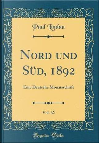 Nord Und Süd, 1892, Vol. 62 by Paul Lindau