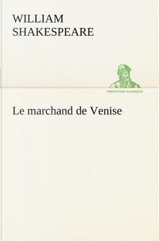 Le Marchand de Venise by Shakespeare W