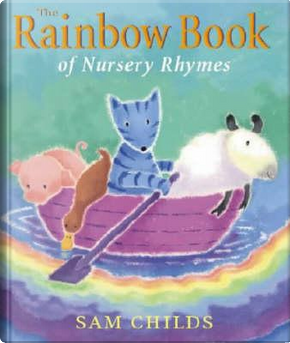 The Rainbow Book Of Nursery Rhymes by Sam Childs