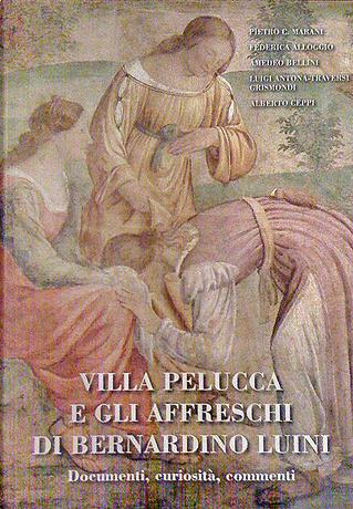 Villa Pelucca e gli affreschi di Bernardino Luini by Pietro C. Marani, Amedeo Bellini, Alberto Ceppi, Luigi Antona-Traversi Grismondi, Federica Alloggio