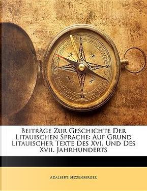 Beitrge Zur Geschichte Der Litauischen Sprache by Adalbert Bezzenberger