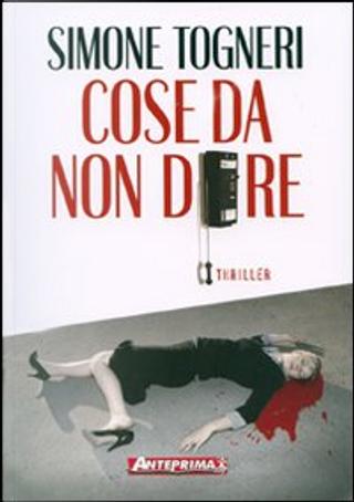 Cose da non dire by Simone Togneri