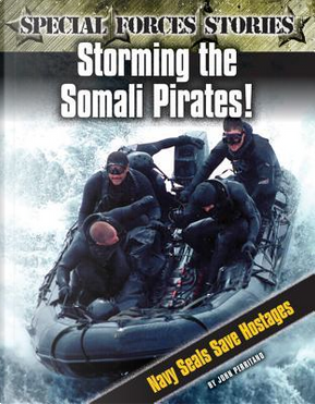 Storming the Somali Pirates! Navy Seals Save Hostages by John Perritano