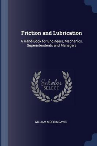 Friction and Lubrication by William Morris Davis