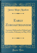 Early Zoroastrianism by James Hope Moulton