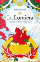 La frontiera by Erika Fatland