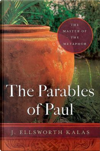 The Parables of Paul by J. Ellsworth Kalas