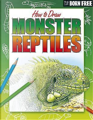 Monster Reptiles (Born Free How to Draw) by Lisa Regan