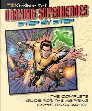 Drawing Superheroes Step by Step by Christopher Hart
