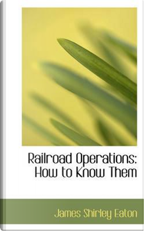 Railroad Operations by James Shirley Eaton