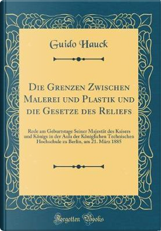 Die Grenzen Zwischen Malerei und Plastik und die Gesetze des Reliefs by Guido Hauck