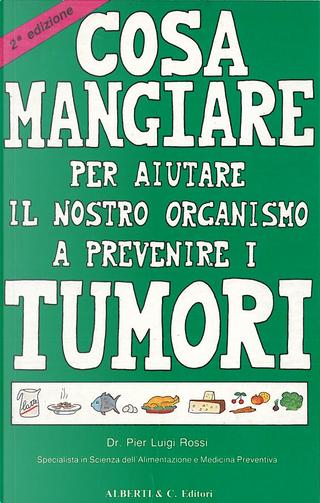 Cosa mangiare per aiutare il nostro organismo a prevenire i tumori by Pier Luigi Rossi