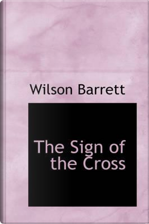 The Sign of the Cross by Wilson Barrett