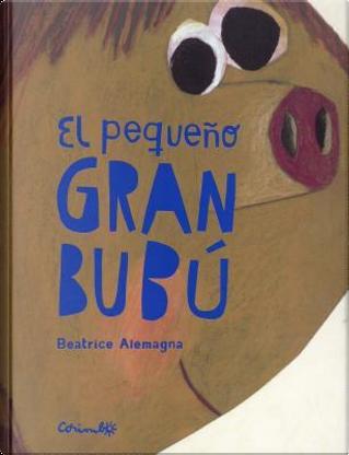 El pequeño gran Bubu / Little Big Boubo by Beatrice Alemagna
