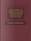 Illustrated Catalogue of 100 Paintings of Old Masters of the Dutch, Flemish, Italian, French and English Schools Belonging to the Sedelmeyer Gallery ... of Ancient and Modern Artists Volume 4 by Charles Sedelmeyer
