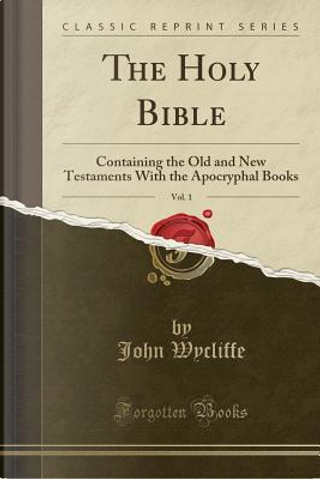 The Holy Bible, Vol. 1 by John Wycliffe