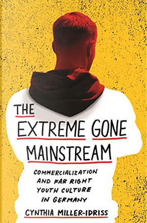 The Extreme Gone Mainstream by Cynthia Miller-Idriss