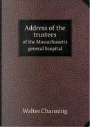 Address of the Trustees of the Massachusetts General Hospital by Walter Channing
