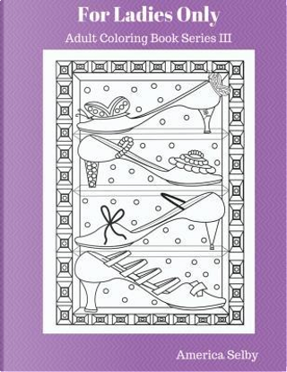 For Ladies Only Adult Coloring Book, Series III by America Selby
