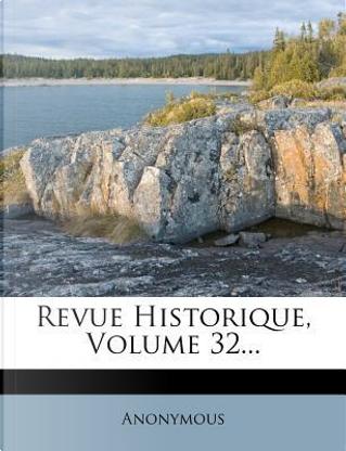 Revue Historique, Volume 32. by ANONYMOUS
