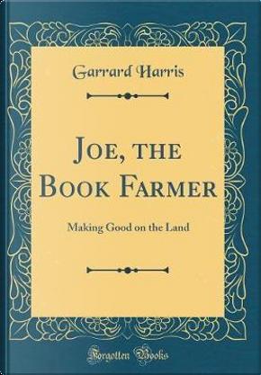 Joe, the Book Farmer by Garrard Harris
