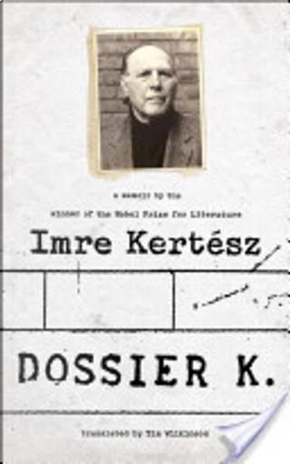 Dossier K by Imre Kertesz