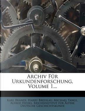 Archiv Fur Urkundenforschung, Volume 1. by Karl Brandi
