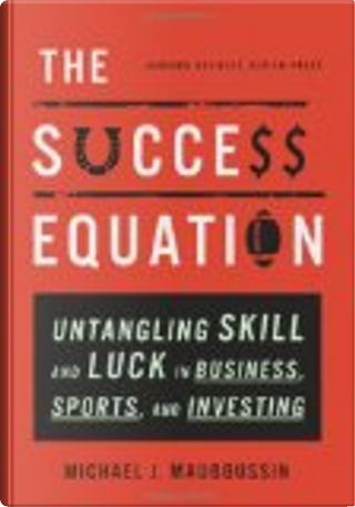 The Success Equation by Michael J. Mauboussin