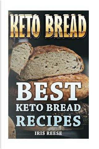 Keto Bread by Iris Reese