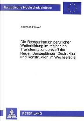 Die Reorganisation beruflicher Weiterbildung im regionalen Transformationsprozeß der Neuen Bundesländer by Andreas H. Bröker