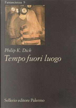 Tempo fuori luogo by Philip K. Dick