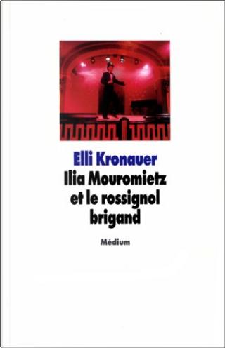 Ilia Mouromietz et le rossignol brigand by Elli Kronauer