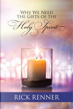 Why We Need the Gifts of the Holy Spirit by Rick Renner