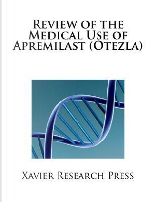 Review of the Medical Use of Apremilast (Otezla) by Xavier Research Press