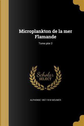 FRE-MICROPLANKTON DE LA MER FL by Alphonse 1857-1918 Meunier