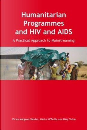 Humanitarian Programmes and HIV and AIDS by Vivien Margaret Walden