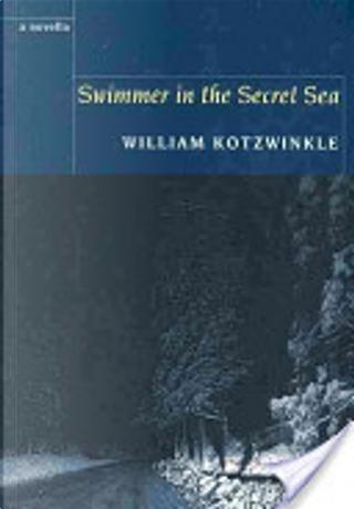Swimmer in the Secret Sea by William Kotzwinkle